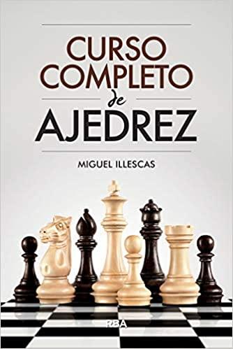 curso completo de ajedrez - Miguel Illescas